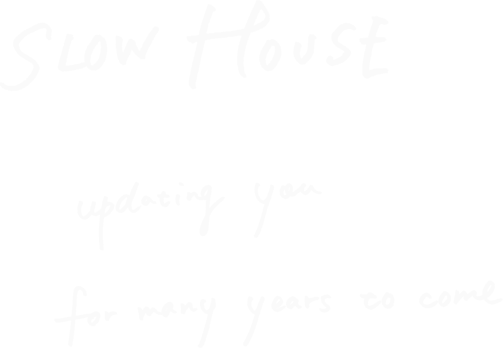 SLOW HOUSE updating you for many years to come